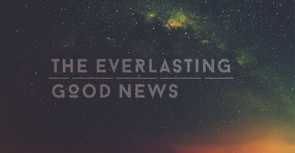 The Everlasting Good News